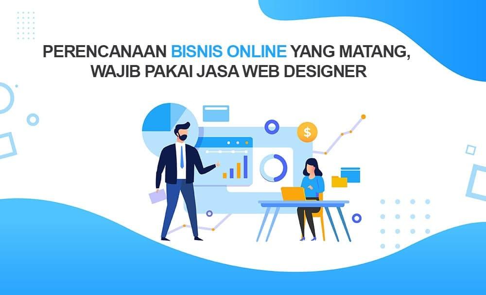 Perencanaan Bisnis Online Yang Matang, Wajib Pakai Jasa Web Designer